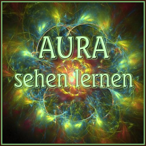 Aura sehen lernen, Aura sehen können, Aura sehen mit binaurale