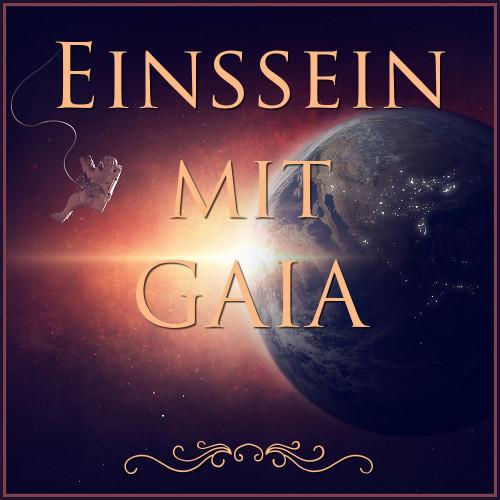 Einssein mit Gaia, Gaia fühlen, Eins mit Gaia