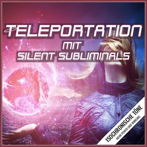 Teleportation lernen, Teleportation Silent Subliminals, Telepor