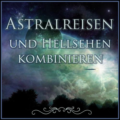 Astralreisen und Hellsehen, Astralreisen und Hellsehen lernen