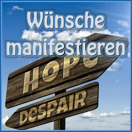 Wünsche manifestieren, Wunschkraft verstärken, Wünsche erfüllen