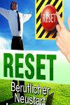 Reset-Beruflicher Neustart ins Glück