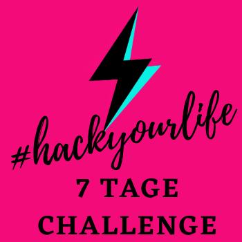 #hackYourLife 7 Tage Challenge